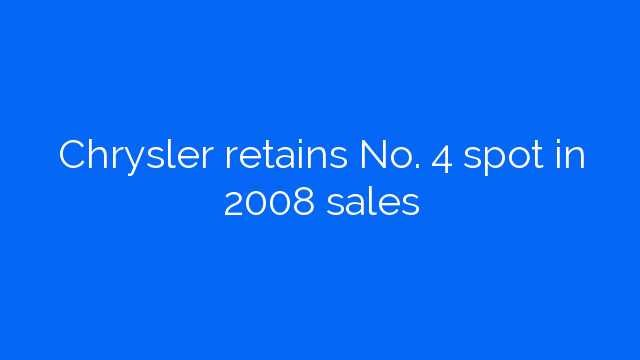Chrysler retains No. 4 spot in 2008 sales