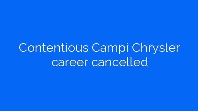 Contentious Campi Chrysler career cancelled
