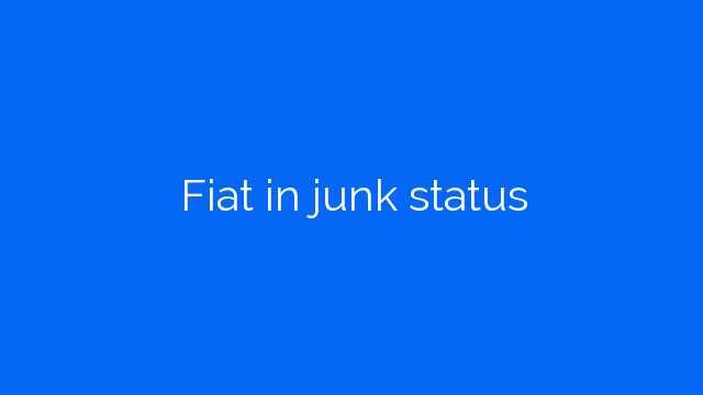 Fiat in junk status