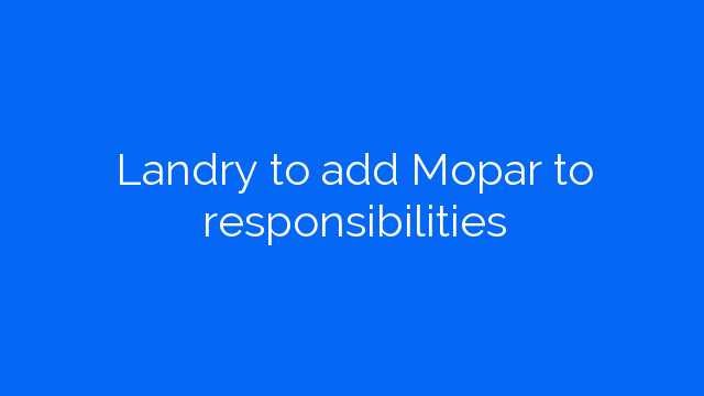 Landry to add Mopar to responsibilities
