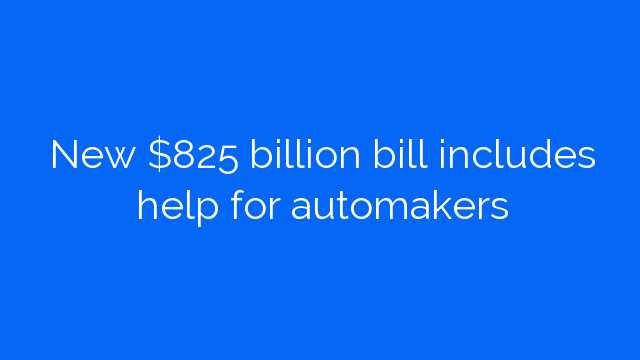 New $825 billion bill includes help for automakers