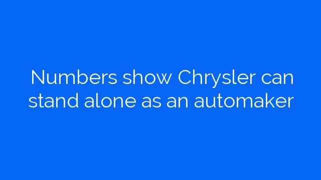 Numbers show Chrysler can stand alone as an automaker