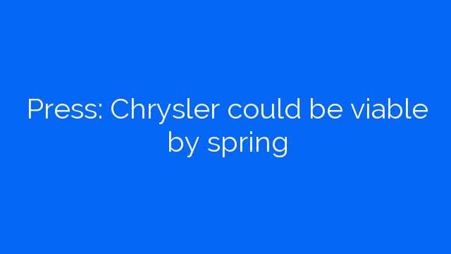 Press: Chrysler could be viable by spring